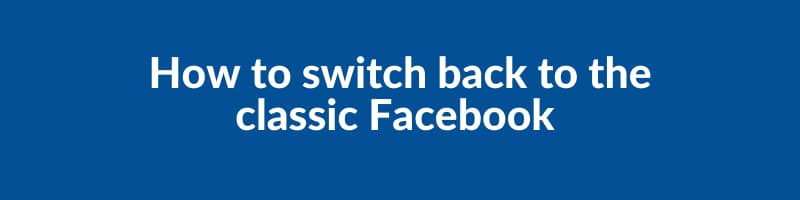 Switch to classic Facebook